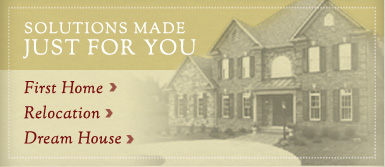 Solutions Made Just For You - First Home, Relocation, Dream House