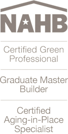 NAHB: Certified Green Professional, Graduate Master Builder, Certified Aging-in-Plase Specialist